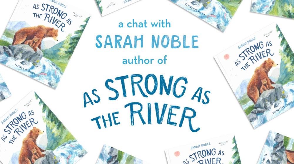 Sarah Noble on As Strong as the River